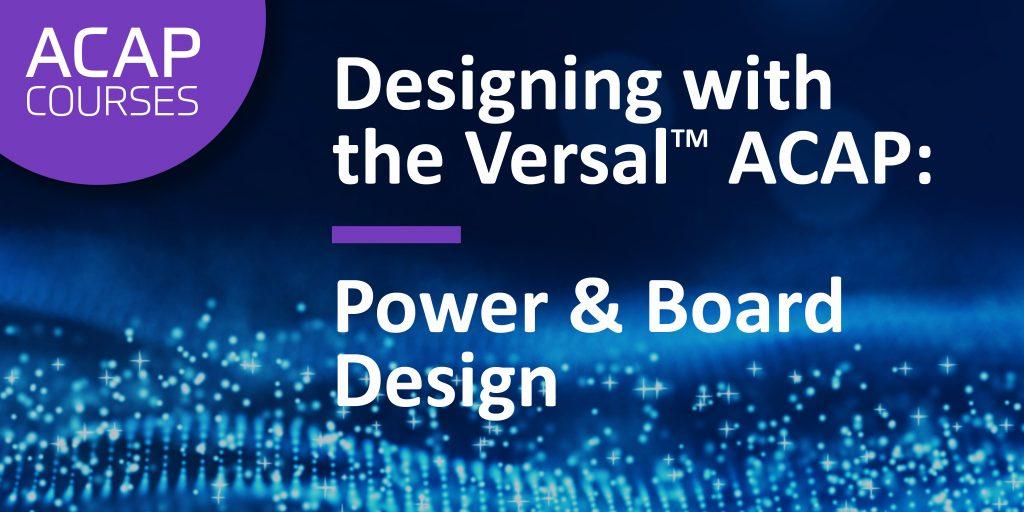 Versal ACAP Power and Board Design